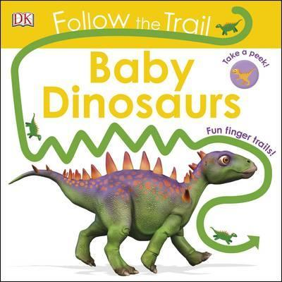 Follow The Trail Baby Dinosaurs: Take a Peek! Fun Finger Trails! - DK