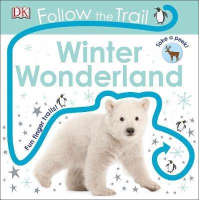 Follow the Trail Winter Wonderland: Take a Peek! Fun Finger Trails! - DK
