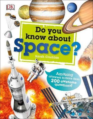 Do You Know About Space?: Amazing Answers to more than 200 Awesome Questions! - Sarah Cruddas