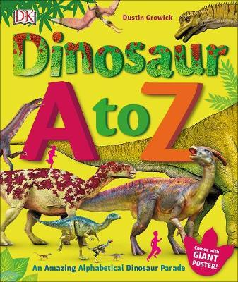 Dinosaur A to Z: An Amazing Alphabetical Dinosaur Parade - Dustin Growick