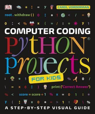 Computer Coding Python Projects for Kids: A Step-by-Step Visual Guide - Carol Vorderman