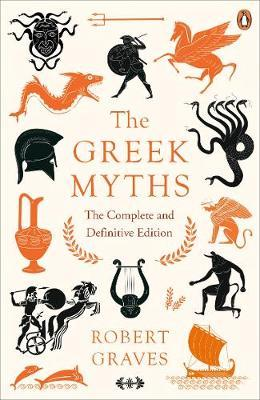 The Greek Myths: The Complete and Definitive Edition - Robert Graves
