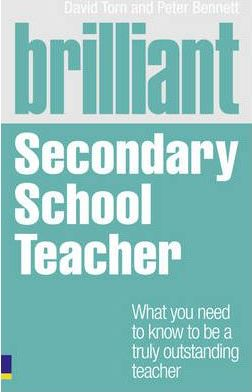 Brilliant Secondary School Teacher: What you need to know to be a truly outstanding teacher - David Torn