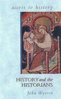 Access To History: History and the Historians - John Warren