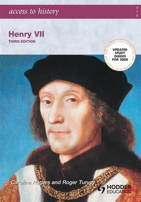 Access to History: Henry VII third edition - Caroline S. Rogers