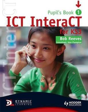 ICT InteraCT for Key Stage 3 Pupil's Book 1 - Bob Reeves