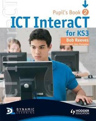 ICT InteraCT for Key Stage 3 Pupil's Book 2 - Bob Reeves