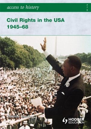 Access to History: Civil Rights in the USA 1945-68 - Vivienne Sanders