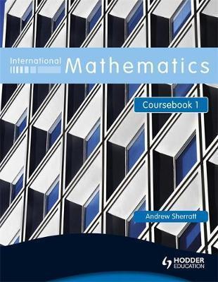 International Mathematics Coursebook 1: Bk. 1: International Mathematics Coursebook 1 Coursebook - Andrew Sherratt