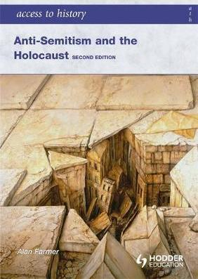 Access to History: Anti-Semitism and the Holocaust Second Edition - Alan Farmer