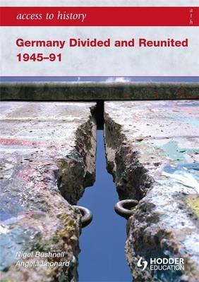 Access to History: Germany Divided and Reunited 1945-91 - Angela Leonard