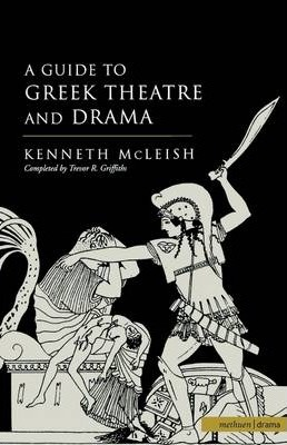 Guide to Greek Theatre and Drama - Kenneth McLeish