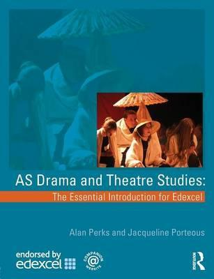 AS Drama and Theatre Studies: The Essential Introduction for Edexcel - Alan Perks