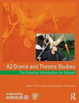 A2 Drama and Theatre Studies: The Essential Introduction for Edexcel - Alan Perks