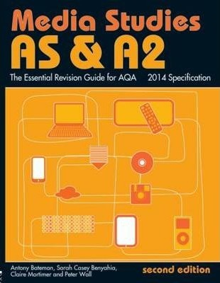 AS & A2 Media Studies: The Essential Revision Guide for AQA - Antony Bateman