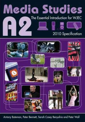 A2 Media Studies: The Essential Introduction for WJEC - Antony Bateman