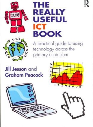 The Really Useful ICT Book: A practical guide to using technology across the primary curriculum - Jill Jesson