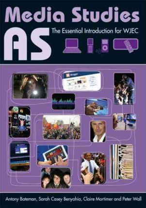 AS Media Studies: The Essential Introduction for WJEC - Antony Bateman