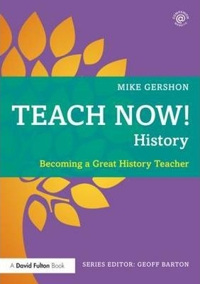 Teach Now! History: Becoming a Great History Teacher - Mike Gershon