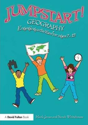 Jumpstart! Geography: Engaging activities for ages 7-12 - Sarah Whitehouse