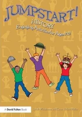Jumpstart! History: Engaging activities for ages 7-12 - Sarah Whitehouse
