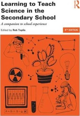Learning to Teach Science in the Secondary School: A companion to school experience - Rob Toplis