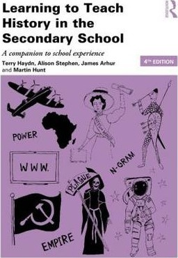 Learning to Teach History in the Secondary School: A companion to school experience - Terry Haydn