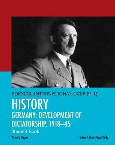 Edexcel International GCSE (9-1) History Development of Dictatorship: Germany 1918-45 Student Book - Victoria Payne