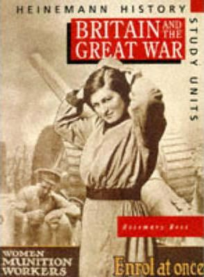 Heinemann History Study Units: Student Book.  Britain and the Great War - Rosemary Rees