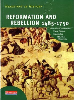 Headstart In History: Reformation & Rebellion 1485-1750 - Steve Arman