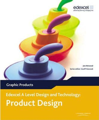 A Level Design and Technology for Edexcel: Product Design: Graphic Products - Jon Attwood
