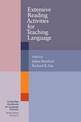 Cambridge Handbooks for Language Teachers: Extensive Reading Activities for Teaching Language - Julian Bamford
