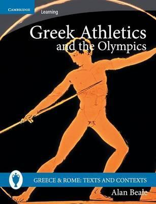 Greece and Rome: Texts and Contexts: Greek Athletics and the Olympics - Alan Beale