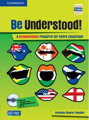 Cambridge Copy Collection: Be Understood! Book with CD-ROM and Audio CD Pack: A Pronunciation Resource for Every Classroom - Christina Maurer Smolder