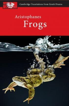 Cambridge Translations from Greek Drama: Aristophanes: Frogs - Judith Affleck