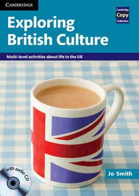Cambridge Copy Collection: Exploring British Culture with Audio CD: Multi-level Activities About Life in the UK - Jo Smith