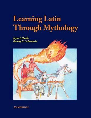 Cambridge Latin Texts: Learning Latin through Mythology - Jayne  Hanlin