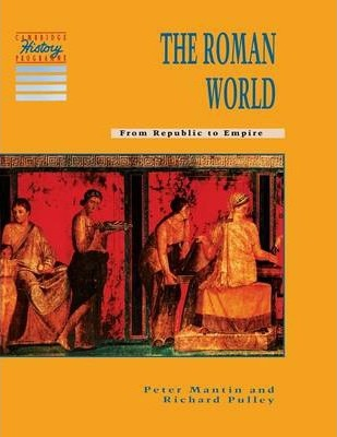 Cambridge History Programme Key Stage 3: The Roman World: From Republic to Empire - Peter Mantin