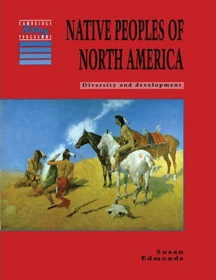Cambridge History Programme Key Stage 3: Native Peoples of North America: Diversity and Development - Susan Edmonds