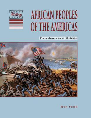 Cambridge History Programme Key Stage 3: African Peoples of the Americas: From Slavery to Civil Rights - Ron Field