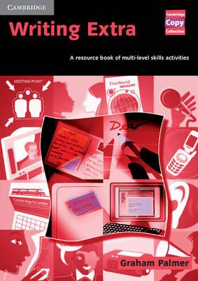 Cambridge Copy Collection: Writing Extra: A Resource Book of Multi-Level Skills Activities - Graham Palmer