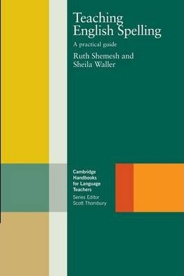 Cambridge Handbooks for Language Teachers: Teaching English Spelling: A Practical Guide - Ruth Shemesh