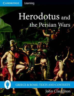 Greece and Rome: Texts and Contexts: Herodotus and the Persian Wars - John Claughton