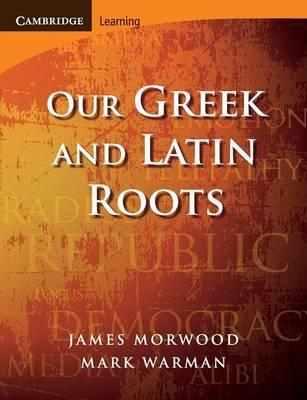Cambridge Latin Texts: Our Greek and Latin Roots - James Morwood