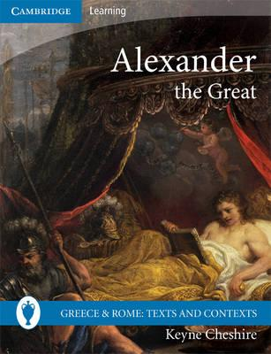 Greece and Rome: Texts and Contexts: Alexander the Great - Keyne Cheshire