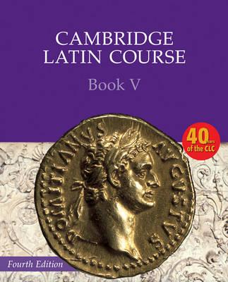 Cambridge Latin Course: Cambridge Latin Course Book 5 Student's Book - Cambridge School Classics Project