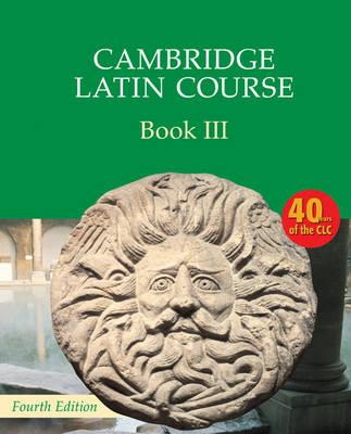 Cambridge Latin Course: Cambridge Latin Course Book 3 Student's Book - Cambridge School Classics Project
