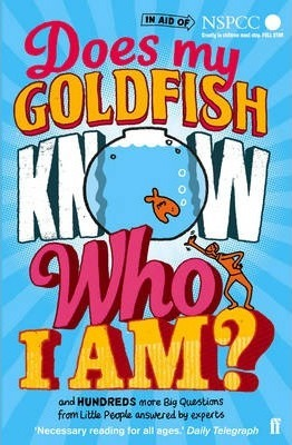 Does My Goldfish Know Who I Am?: and hundreds more Big Questions from Little People answered by experts - Gemma Elwin Harris