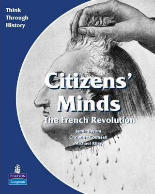 Citizens Minds The French Revolution Pupil's Book - Christine Counsell
