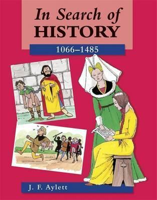 In Search of History: 1066-1485 - John F. Aylett
